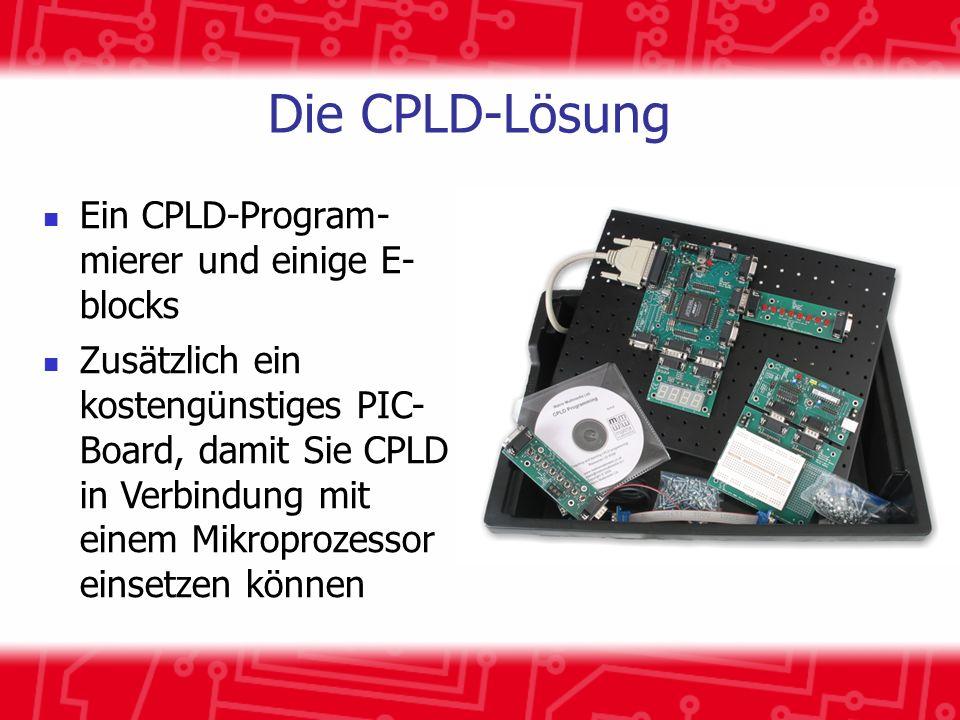Die CPLD-Lösung Ein CPLD-Program- mierer und einige E- blocks Zusätzlich ein kostengünstiges PIC- Board, damit Sie CPLD in Verbindung mit einem Mikrop