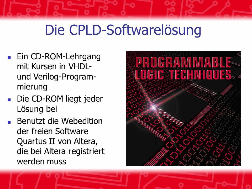 Die CPLD-Softwarelösung Ein CD-ROM-Lehrgang mit Kursen in VHDL- und Verilog-Program- mierung Die CD-ROM liegt jeder Lösung bei Benutzt die Webedition
