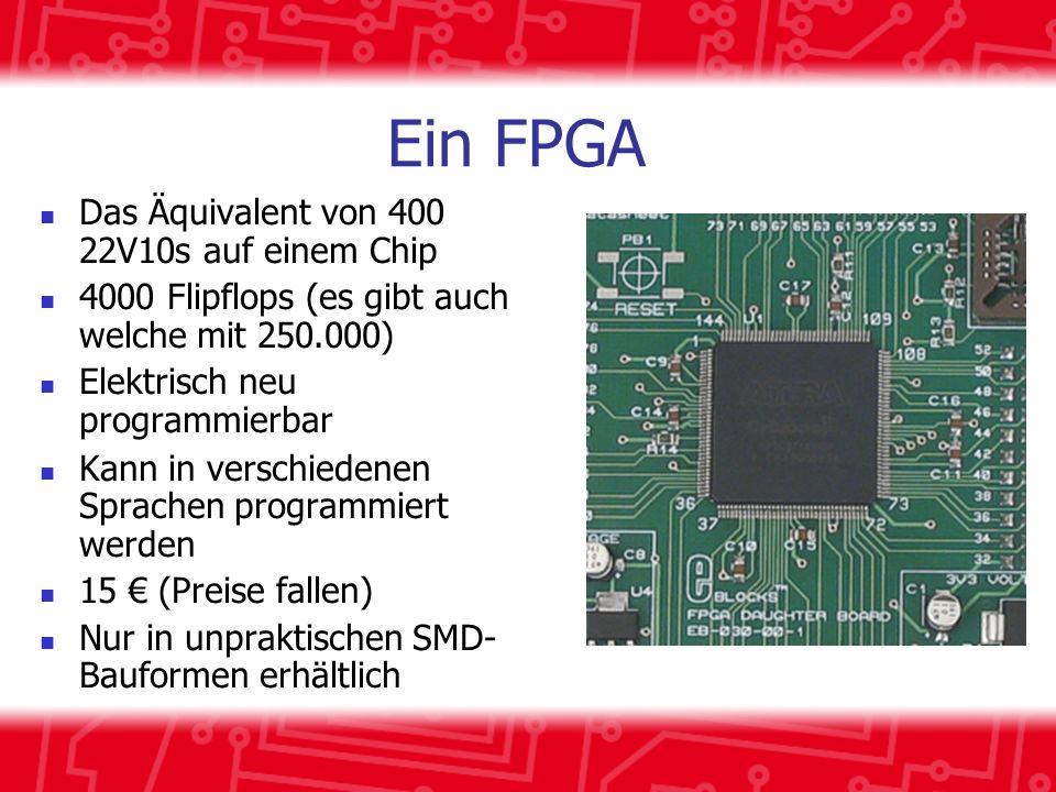 Ein FPGA Das Äquivalent von 400 22V10s auf einem Chip 4000 Flipflops (es gibt auch welche mit 250.000) Elektrisch neu programmierbar Kann in verschiedenen Sprachen programmiert werden 15 (Preise fallen) Nur in unpraktischen SMD- Bauformen erhältlich