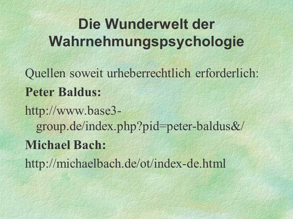 Die Wunderwelt der Wahrnehmungspsychologie Quellen soweit urheberrechtlich erforderlich: Peter Baldus: http://www.base3- group.de/index.php?pid=peter-