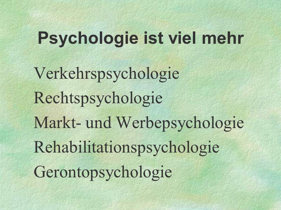 Psychologie ist viel mehr Verkehrspsychologie Rechtspsychologie Markt- und Werbepsychologie Rehabilitationspsychologie Gerontopsychologie