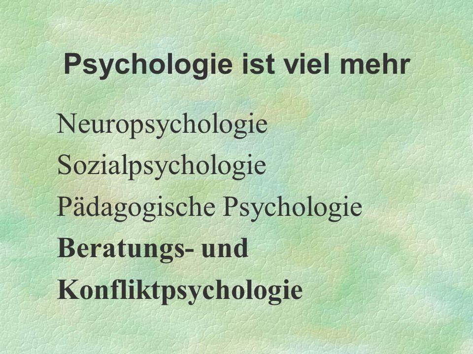 Psychologie ist viel mehr Neuropsychologie Sozialpsychologie Pädagogische Psychologie Beratungs- und Konfliktpsychologie