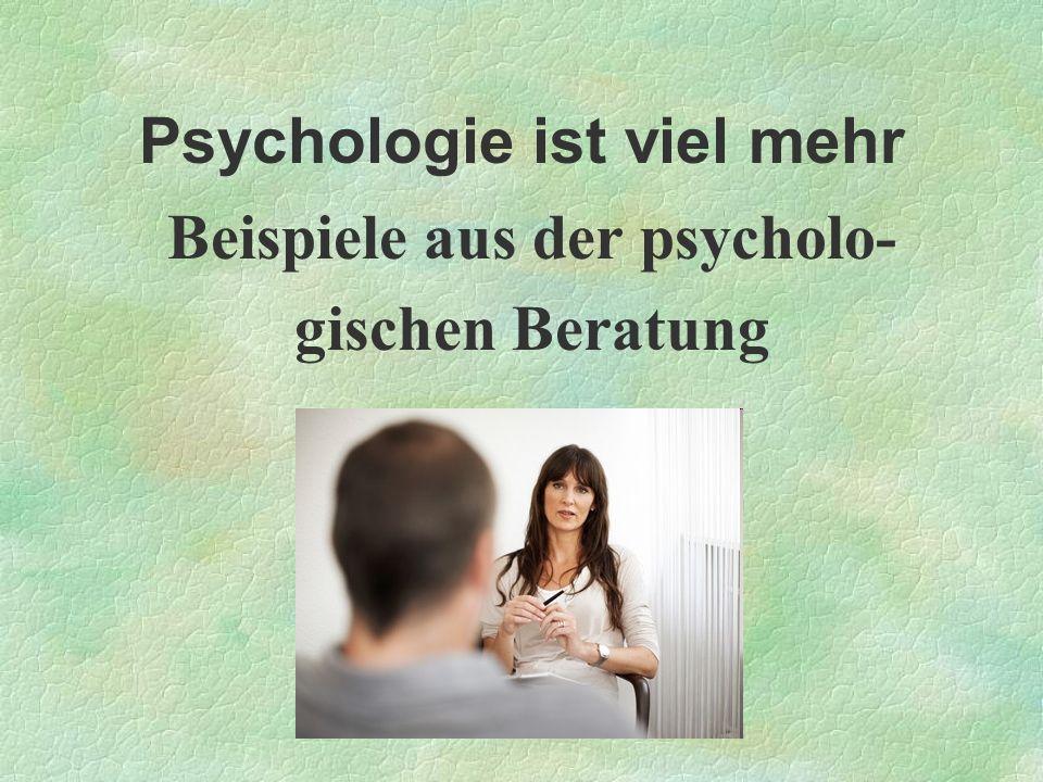 Psychologie ist viel mehr Beispiele aus der psycholo- gischen Beratung