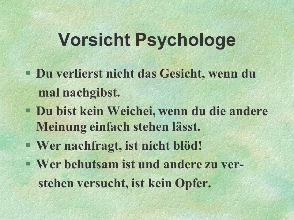 Vorsicht Psychologe §Du verlierst nicht das Gesicht, wenn du mal nachgibst. §Du bist kein Weichei, wenn du die andere Meinung einfach stehen lässt. §W
