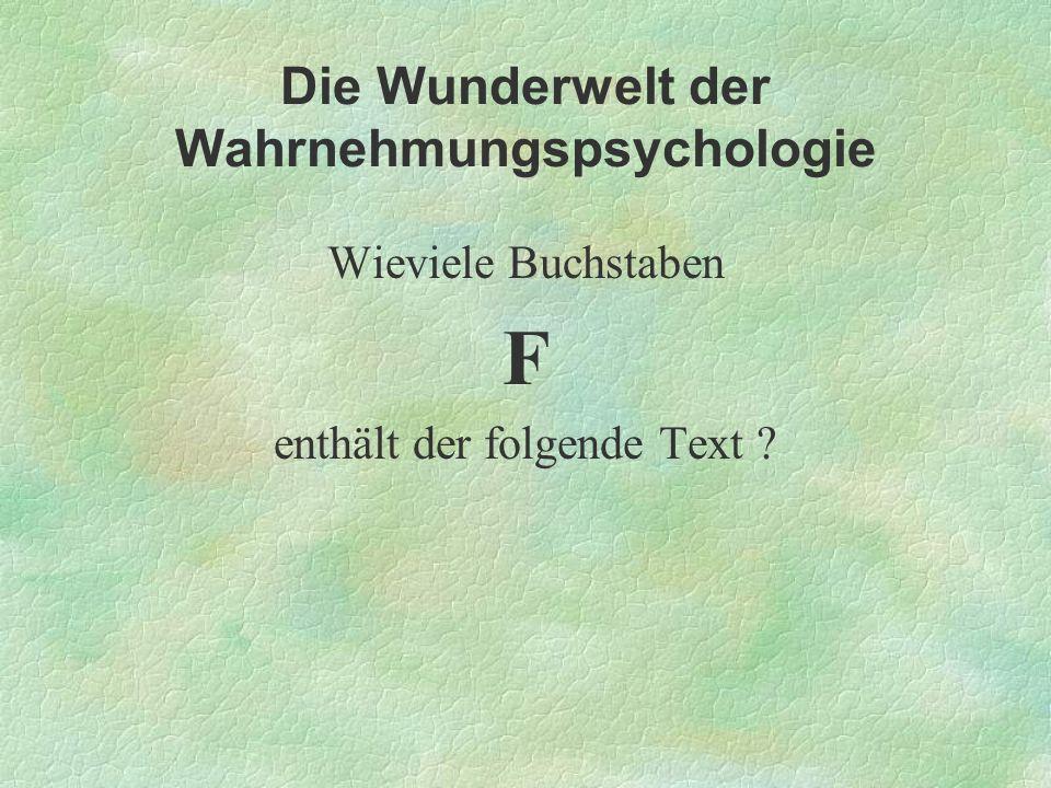 Die Wunderwelt der Wahrnehmungspsychologie Wieviele Buchstaben F enthält der folgende Text ?