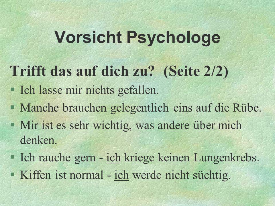 Vorsicht Psychologe Trifft das auf dich zu? (Seite 2/2) §Ich lasse mir nichts gefallen. §Manche brauchen gelegentlich eins auf die Rübe. §Mir ist es s