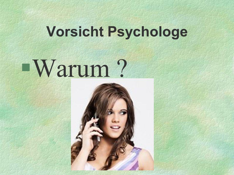Vorsicht Psychologe §Warum ?