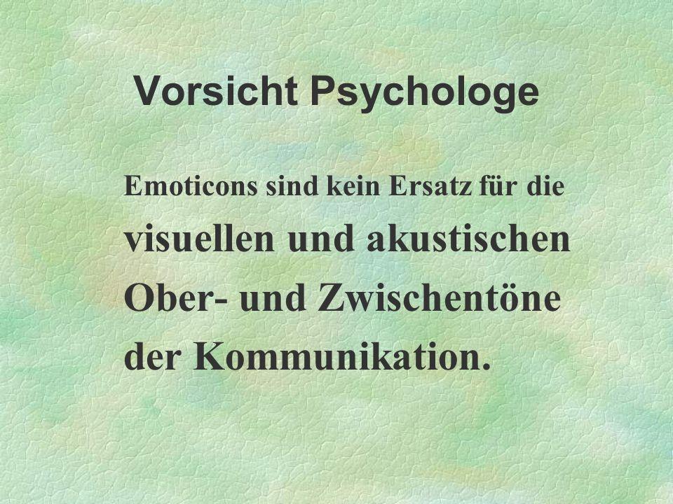 Vorsicht Psychologe Emoticons sind kein Ersatz für die visuellen und akustischen Ober- und Zwischentöne der Kommunikation.