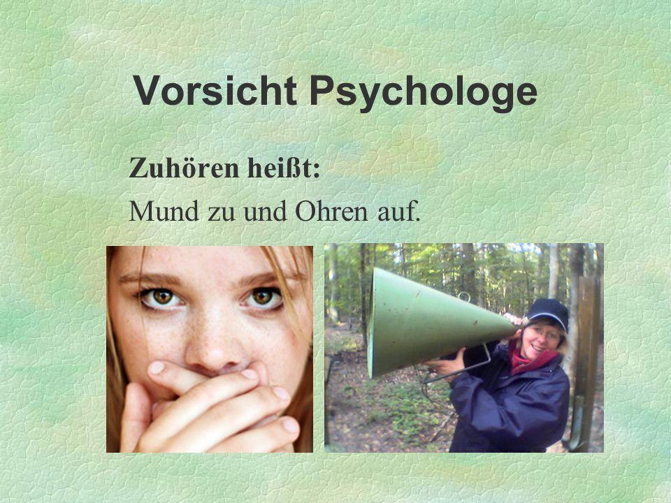 Vorsicht Psychologe Zuhören heißt: Mund zu und Ohren auf.