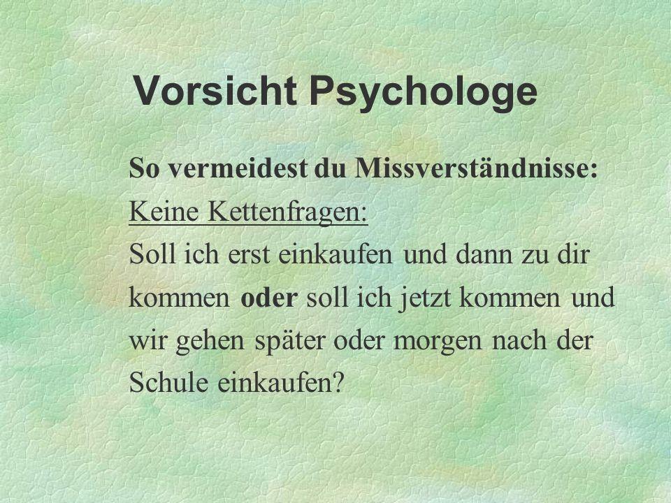 Vorsicht Psychologe So vermeidest du Missverständnisse: Keine Kettenfragen: Soll ich erst einkaufen und dann zu dir kommen oder soll ich jetzt kommen