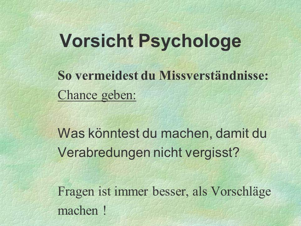 Vorsicht Psychologe So vermeidest du Missverständnisse: Chance geben: Was könntest du machen, damit du Verabredungen nicht vergisst? Fragen ist immer
