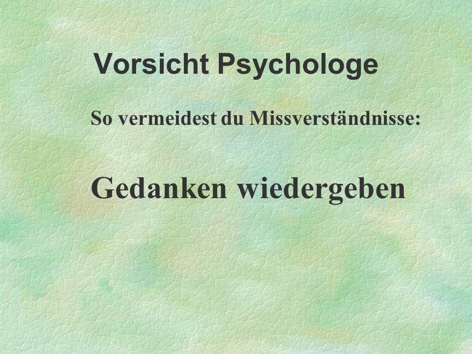 Vorsicht Psychologe So vermeidest du Missverständnisse: Gedanken wiedergeben