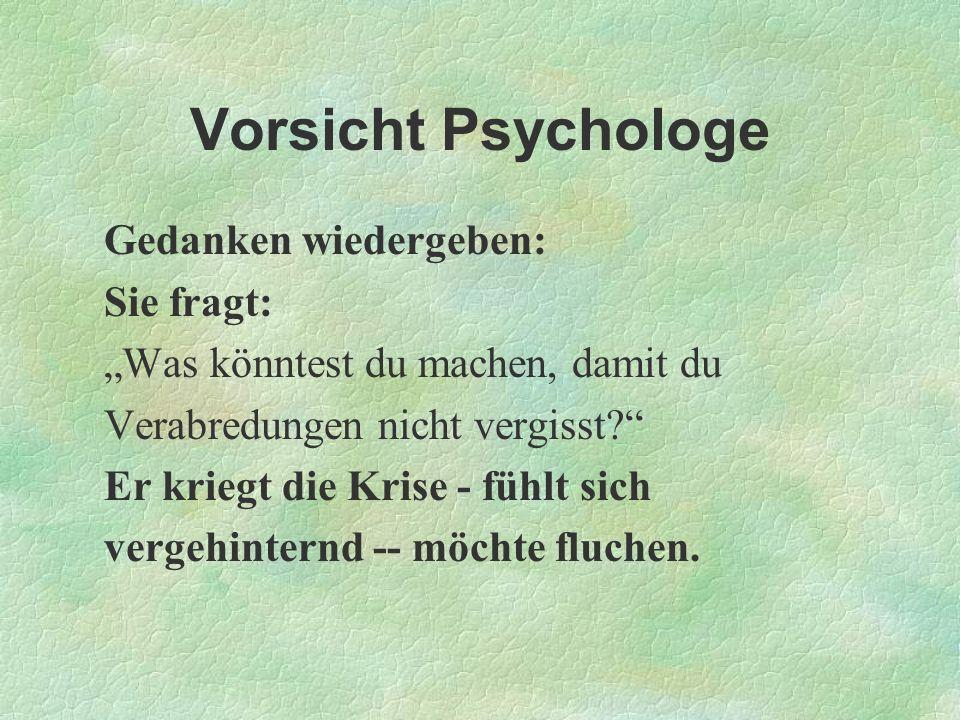 Vorsicht Psychologe Gedanken wiedergeben: Sie fragt: Was könntest du machen, damit du Verabredungen nicht vergisst? Er kriegt die Krise - fühlt sich v