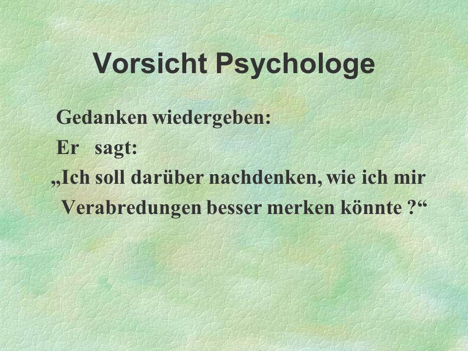 Vorsicht Psychologe Gedanken wiedergeben: Er sagt: Ich soll darüber nachdenken, wie ich mir Verabredungen besser merken könnte ?