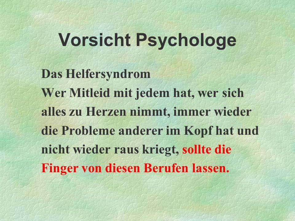 Vorsicht Psychologe Das Helfersyndrom Wer Mitleid mit jedem hat, wer sich alles zu Herzen nimmt, immer wieder die Probleme anderer im Kopf hat und nic