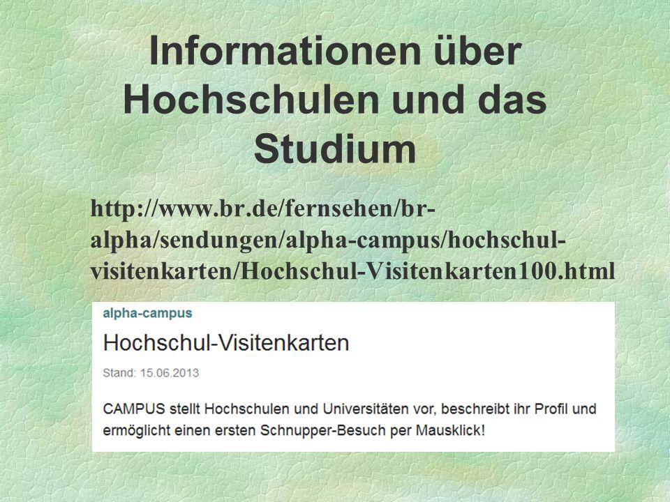 Informationen über Hochschulen und das Studium http://www.br.de/fernsehen/br- alpha/sendungen/alpha-campus/hochschul- visitenkarten/Hochschul-Visitenk