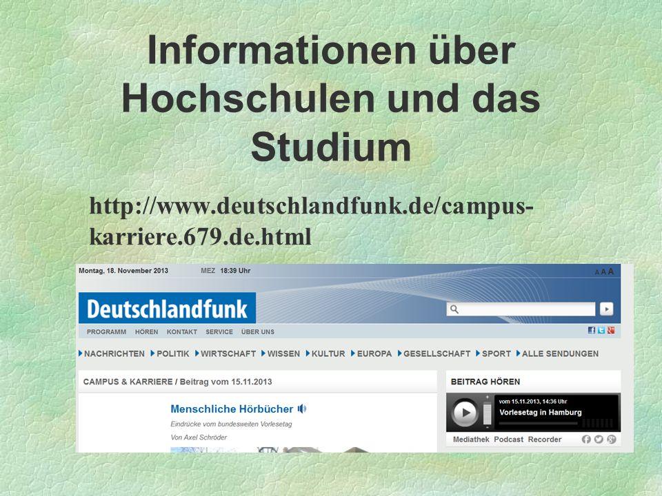 Informationen über Hochschulen und das Studium http://www.deutschlandfunk.de/campus- karriere.679.de.html