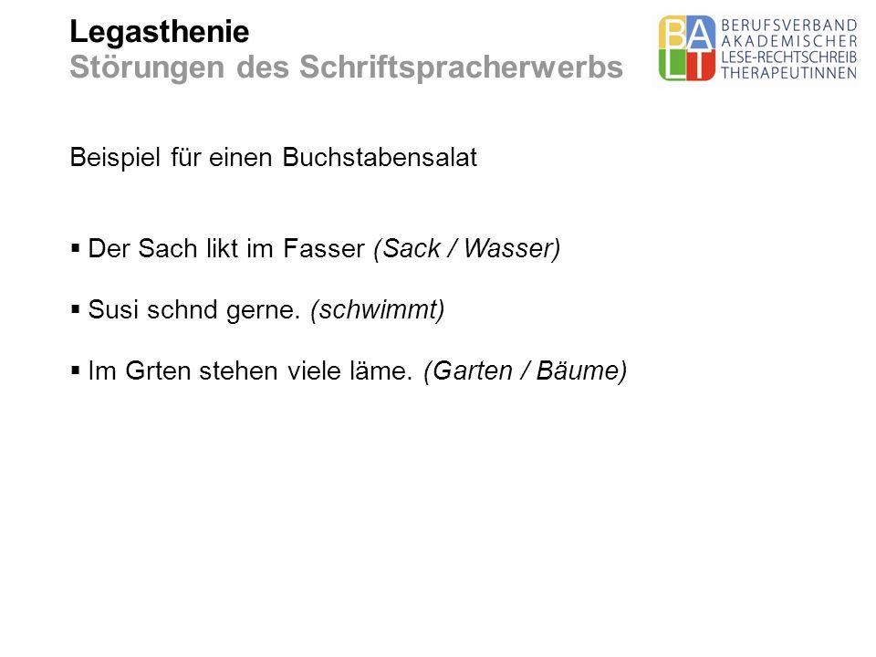Legasthenie Störungen des Schriftspracherwerbs Beispiel für einen Buchstabensalat Der Sach likt im Fasser (Sack / Wasser) Susi schnd gerne. (schwimmt)