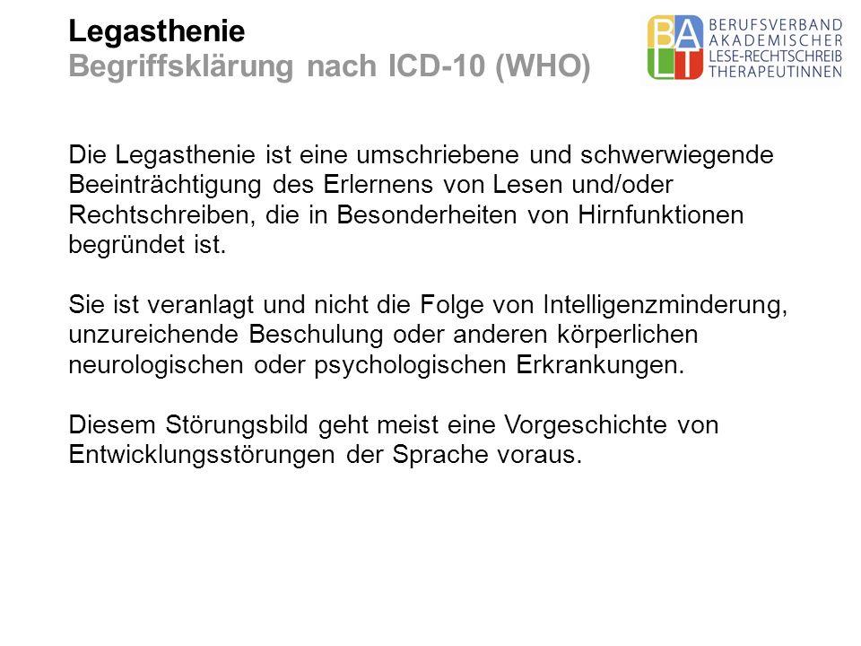 Legasthenie Begriffsklärung nach ICD-10 (WHO) Die Legasthenie ist eine umschriebene und schwerwiegende Beeinträchtigung des Erlernens von Lesen und/od