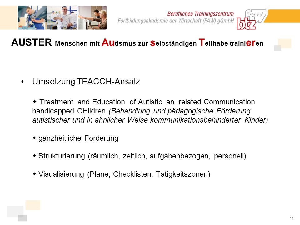14 Umsetzung TEACCH-Ansatz Treatment and Education of Autistic an related Communication handicapped CHildren (Behandlung und pädagogische Förderung au