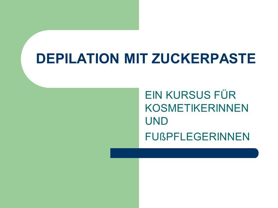 DEPILATION MIT ZUCKERPASTE EIN KURSUS FÜR KOSMETIKERINNEN UND FUßPFLEGERINNEN