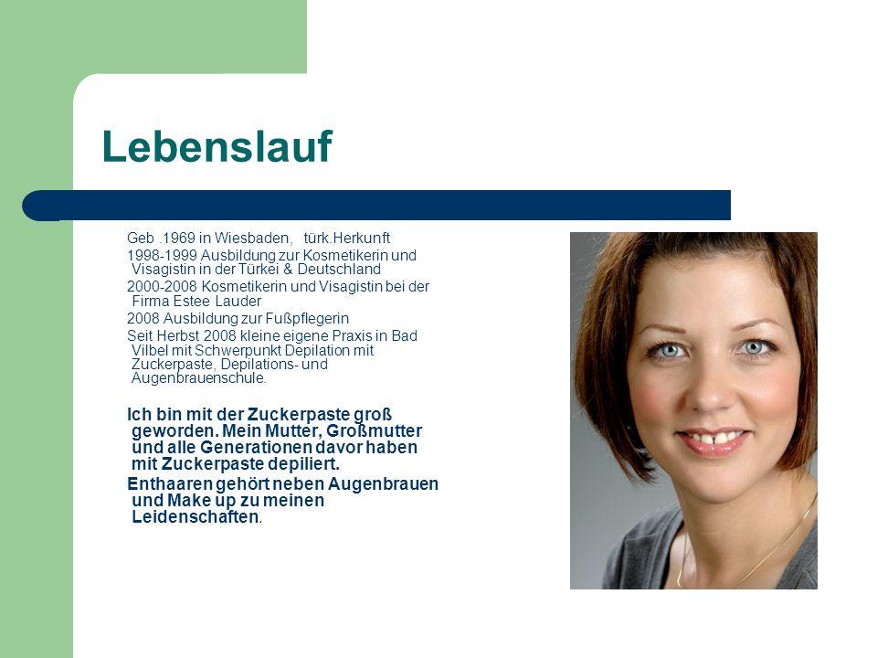 Lebenslauf Geb.1969 in Wiesbaden, türk.Herkunft 1998-1999 Ausbildung zur Kosmetikerin und Visagistin in der Türkei & Deutschland 2000-2008 Kosmetikeri