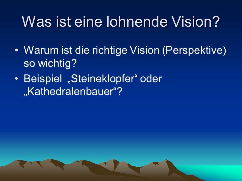 Was ist eine lohnende Vision.Warum ist die richtige Vision (Perspektive) so wichtig.