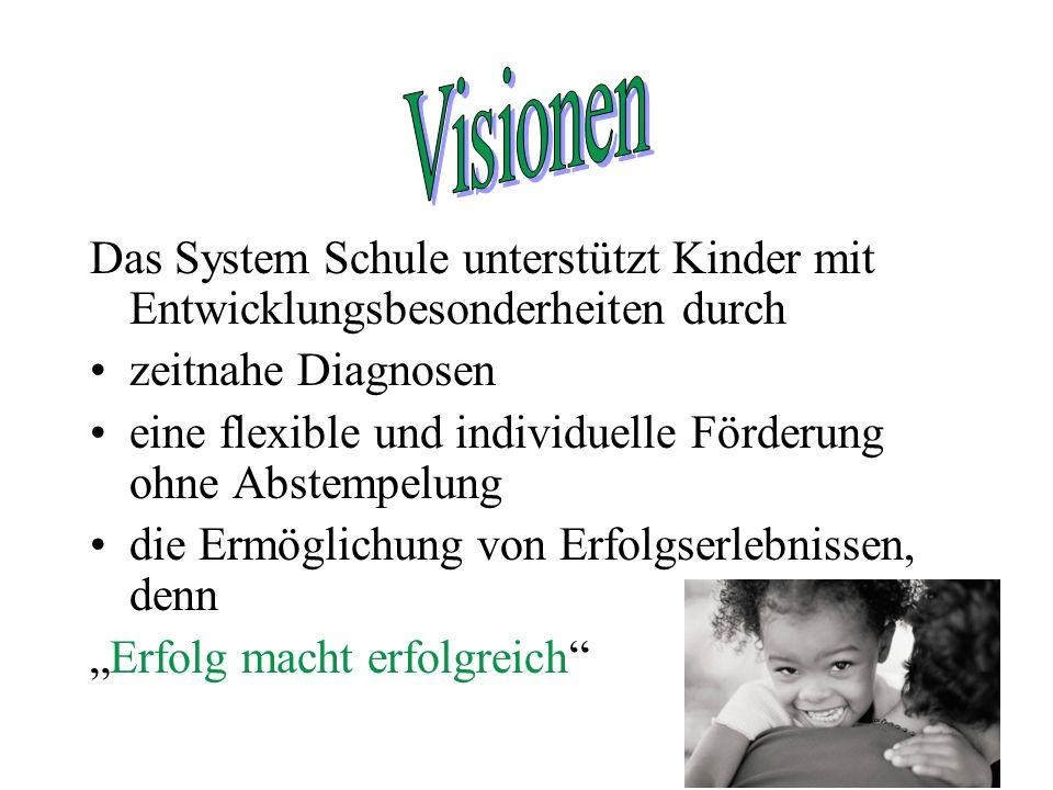 Das System Schule unterstützt Kinder mit Entwicklungsbesonderheiten durch zeitnahe Diagnosen eine flexible und individuelle Förderung ohne Abstempelun