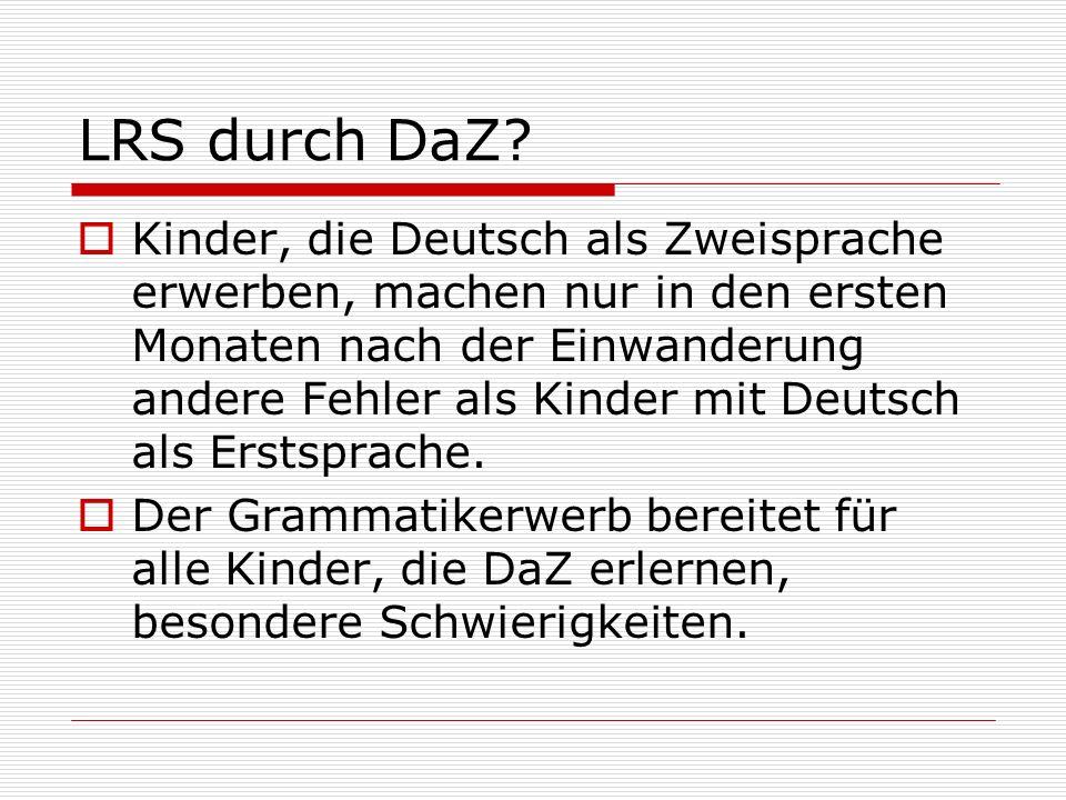 LRS durch DaZ? Kinder, die Deutsch als Zweisprache erwerben, machen nur in den ersten Monaten nach der Einwanderung andere Fehler als Kinder mit Deuts