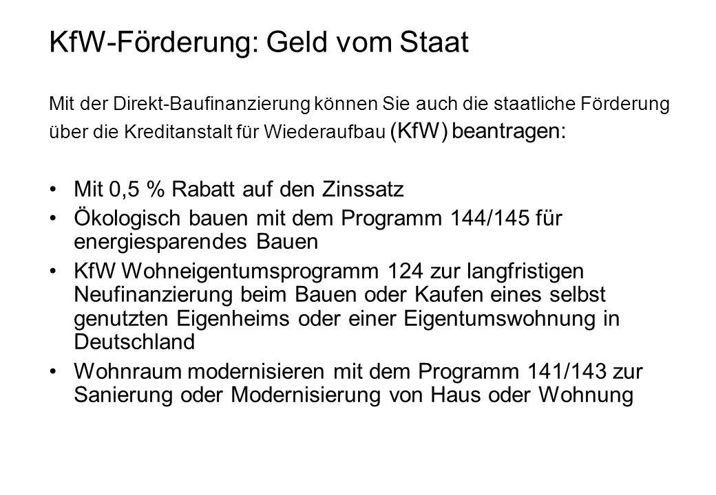 KfW-Förderung: Geld vom Staat Mit der Direkt-Baufinanzierung können Sie auch die staatliche Förderung über die Kreditanstalt für Wiederaufbau (KfW) be