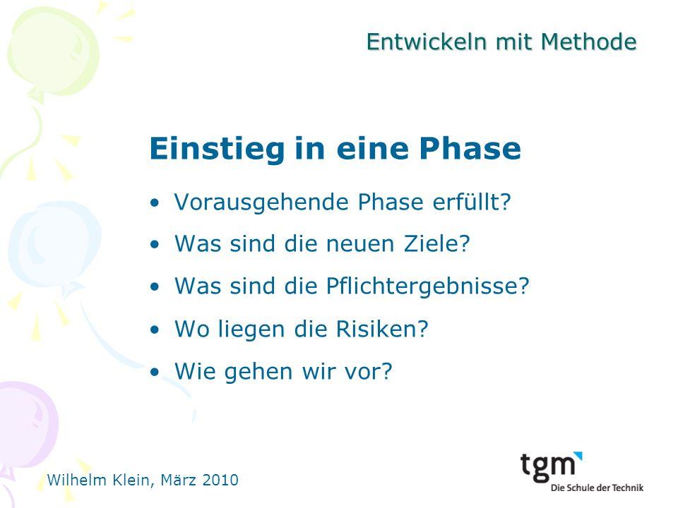 Wilhelm Klein, März 2010 Entwickeln mit Methode Einstieg in eine Phase Vorausgehende Phase erfüllt.
