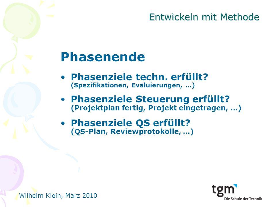 Wilhelm Klein, März 2010 Entwickeln mit Methode Phasenende Phasenziele techn.