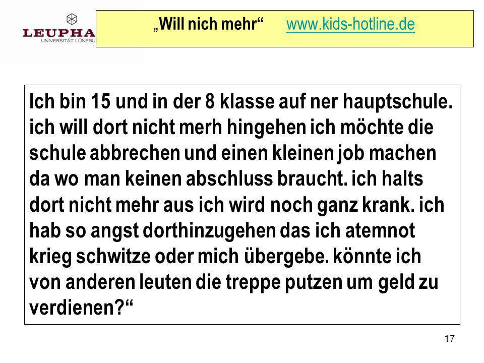 17 Will nich mehr www.kids-hotline.de www.kids-hotline.de Ich bin 15 und in der 8 klasse auf ner hauptschule.