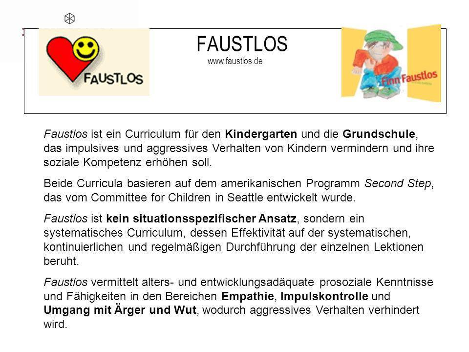 35 FAUSTLOS www.faustlos.de Faustlos ist ein Curriculum für den Kindergarten und die Grundschule, das impulsives und aggressives Verhalten von Kindern vermindern und ihre soziale Kompetenz erhöhen soll.
