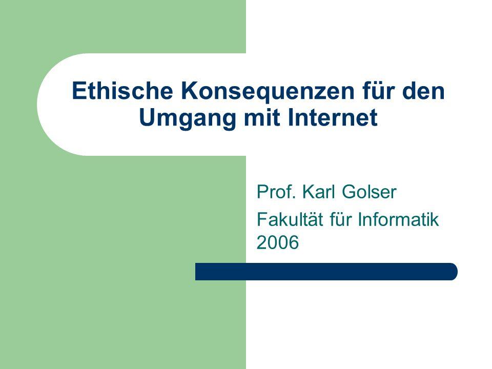 Ethische Konsequenzen für den Umgang mit Internet Prof. Karl Golser Fakultät für Informatik 2006