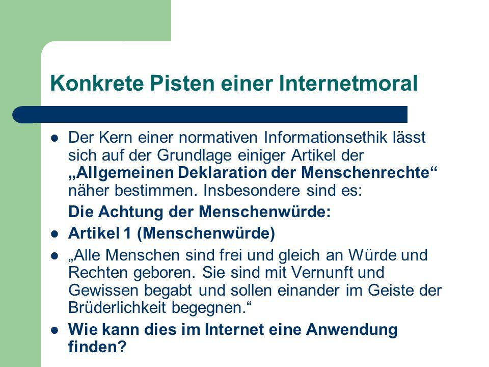 Konkrete Pisten einer Internetmoral Der Kern einer normativen Informationsethik lässt sich auf der Grundlage einiger Artikel der Allgemeinen Deklarati