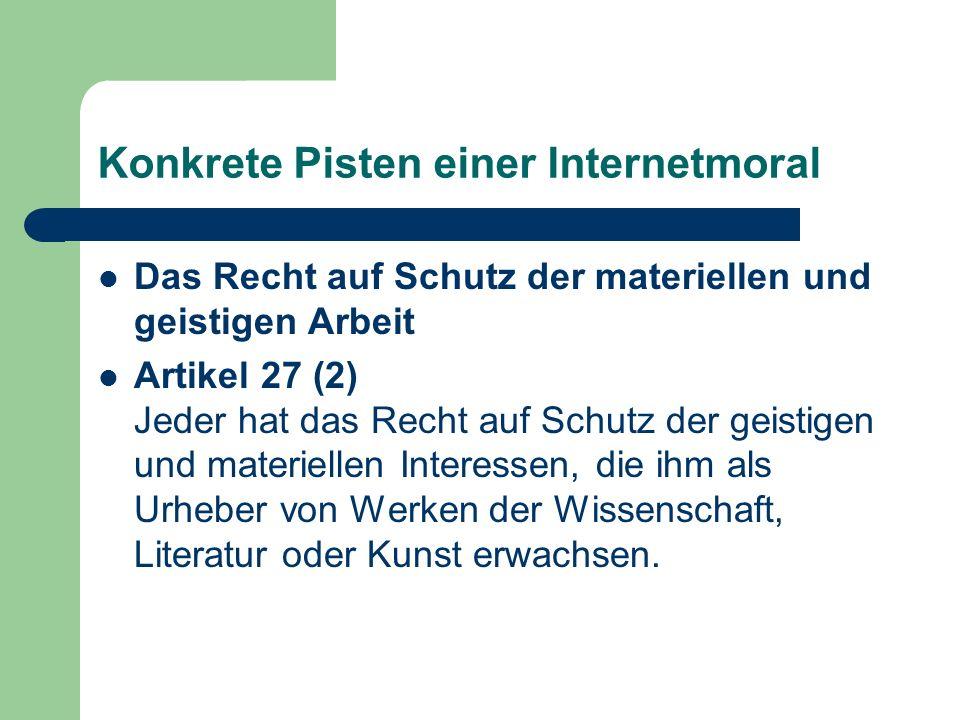 Konkrete Pisten einer Internetmoral Das Recht auf Schutz der materiellen und geistigen Arbeit Artikel 27 (2) Jeder hat das Recht auf Schutz der geisti