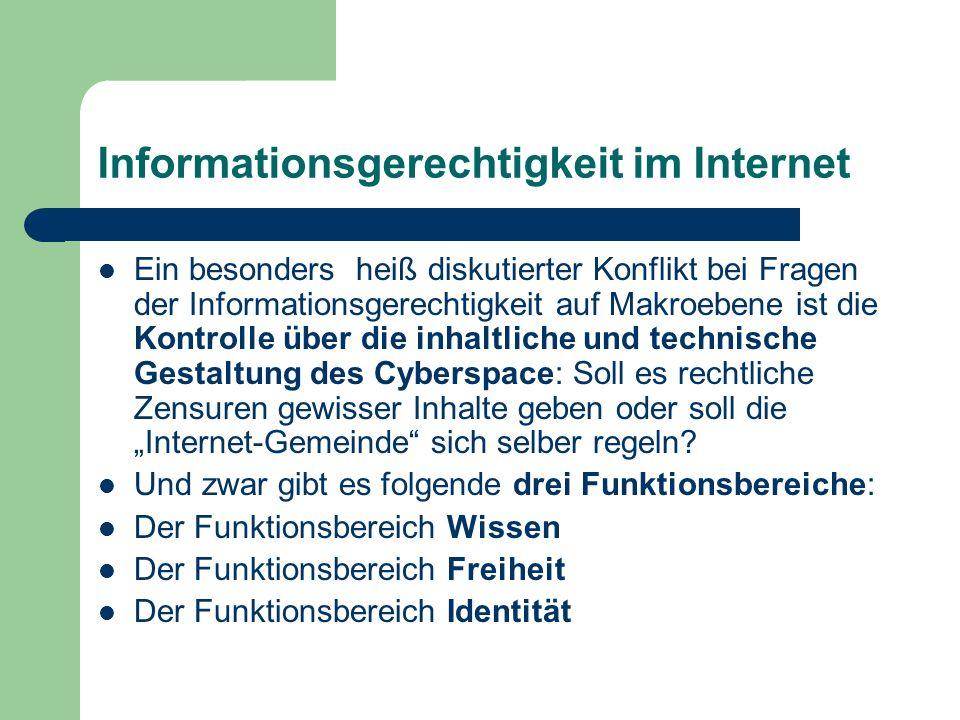 Informationsgerechtigkeit im Internet Ein besonders heiß diskutierter Konflikt bei Fragen der Informationsgerechtigkeit auf Makroebene ist die Kontrol