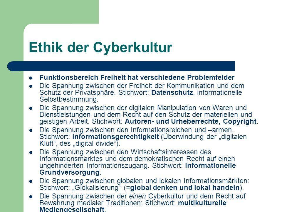 Ethik der Cyberkultur Funktionsbereich Freiheit hat verschiedene Problemfelder Die Spannung zwischen der Freiheit der Kommunikation und dem Schutz der