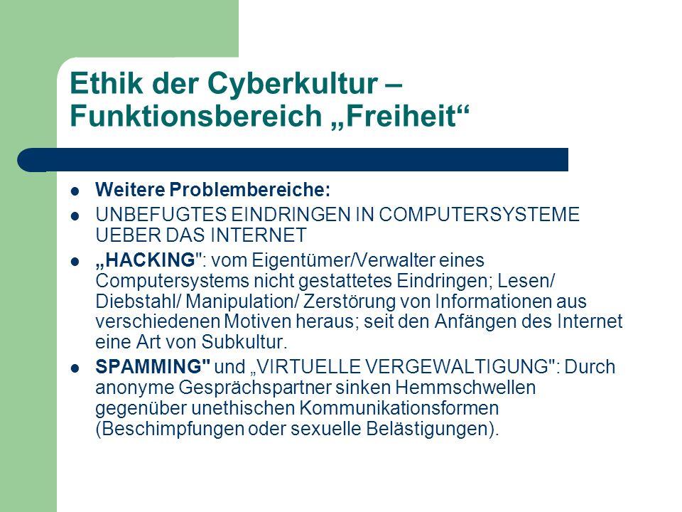 Ethik der Cyberkultur – Funktionsbereich Freiheit Weitere Problembereiche: UNBEFUGTES EINDRINGEN IN COMPUTERSYSTEME UEBER DAS INTERNET HACKING