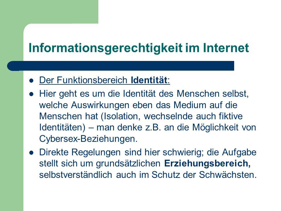 Informationsgerechtigkeit im Internet Der Funktionsbereich Identität: Hier geht es um die Identität des Menschen selbst, welche Auswirkungen eben das