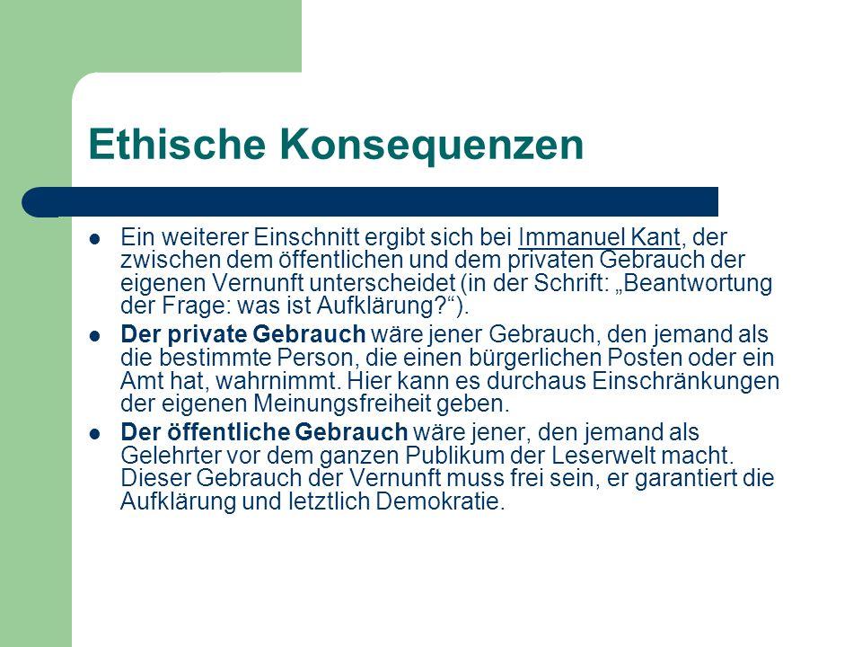 Ethische Konsequenzen Ein weiterer Einschnitt ergibt sich bei Immanuel Kant, der zwischen dem öffentlichen und dem privaten Gebrauch der eigenen Vernu