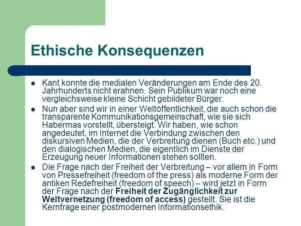Ethische Konsequenzen Kant konnte die medialen Veränderungen am Ende des 20. Jahrhunderts nicht erahnen. Sein Publikum war noch eine vergleichsweise k
