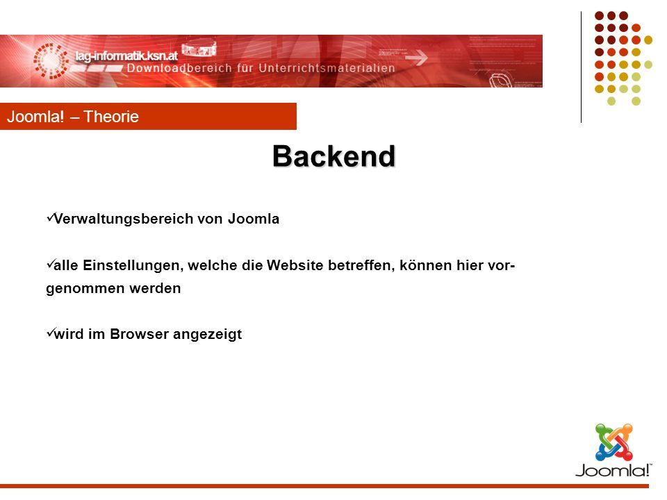 Backend Joomla! – Theorie Verwaltungsbereich von Joomla alle Einstellungen, welche die Website betreffen, können hier vor- genommen werden wird im Bro