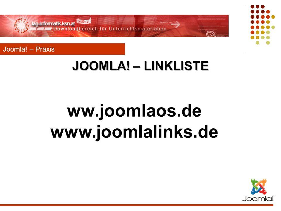 JOOMLA! – LINKLISTE ww.joomlaos.de www.joomlalinks.de Joomla! – Praxis