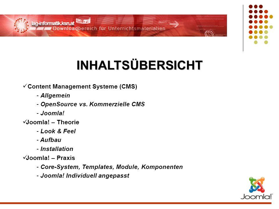 INHALTSÜBERSICHT Content Management Systeme (CMS) - Allgemein - OpenSource vs. Kommerzielle CMS - Joomla! Joomla! – Theorie - Look & Feel - Aufbau - I