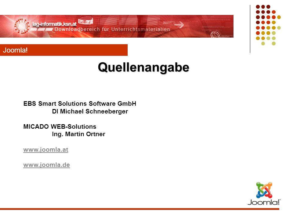 Quellenangabe Joomla! EBS Smart Solutions Software GmbH DI Michael Schneeberger MICADO WEB-Solutions Ing. Martin Ortner www.joomla.at www.joomla.de