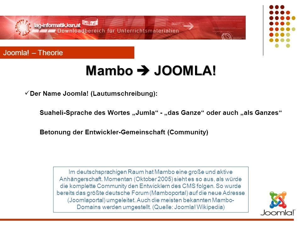Mambo JOOMLA! Der Name Joomla! (Lautumschreibung): Suaheli-Sprache des Wortes Jumla - das Ganze oder auch als Ganzes Betonung der Entwickler-Gemeinsch