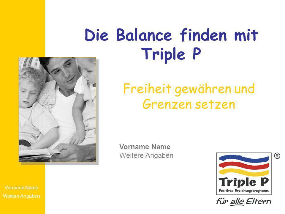 Vorname Name Weitere Angaben Die Balance finden mit Triple P Freiheit gewähren und Grenzen setzen Vorname Name Weitere Angaben