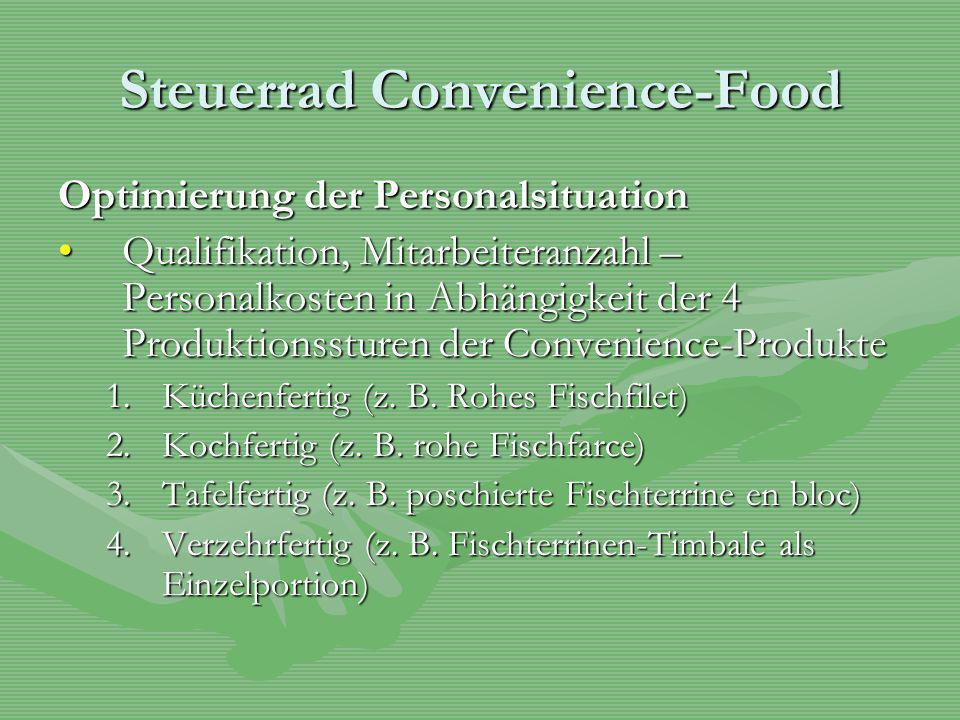 Steuerrad Convenience-Food Optimierung der Personalsituation Qualifikation, Mitarbeiteranzahl – Personalkosten in Abhängigkeit der 4 Produktionssturen der Convenience-ProdukteQualifikation, Mitarbeiteranzahl – Personalkosten in Abhängigkeit der 4 Produktionssturen der Convenience-Produkte 1.Küchenfertig (z.